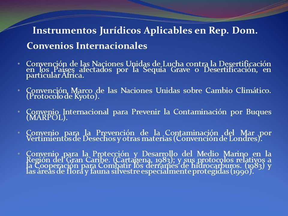 Instrumentos Jurídicos Aplicables en Rep. Dom. Convenios Internacionales Convención de las Naciones Unidas de Lucha contra la Desertificación en los P