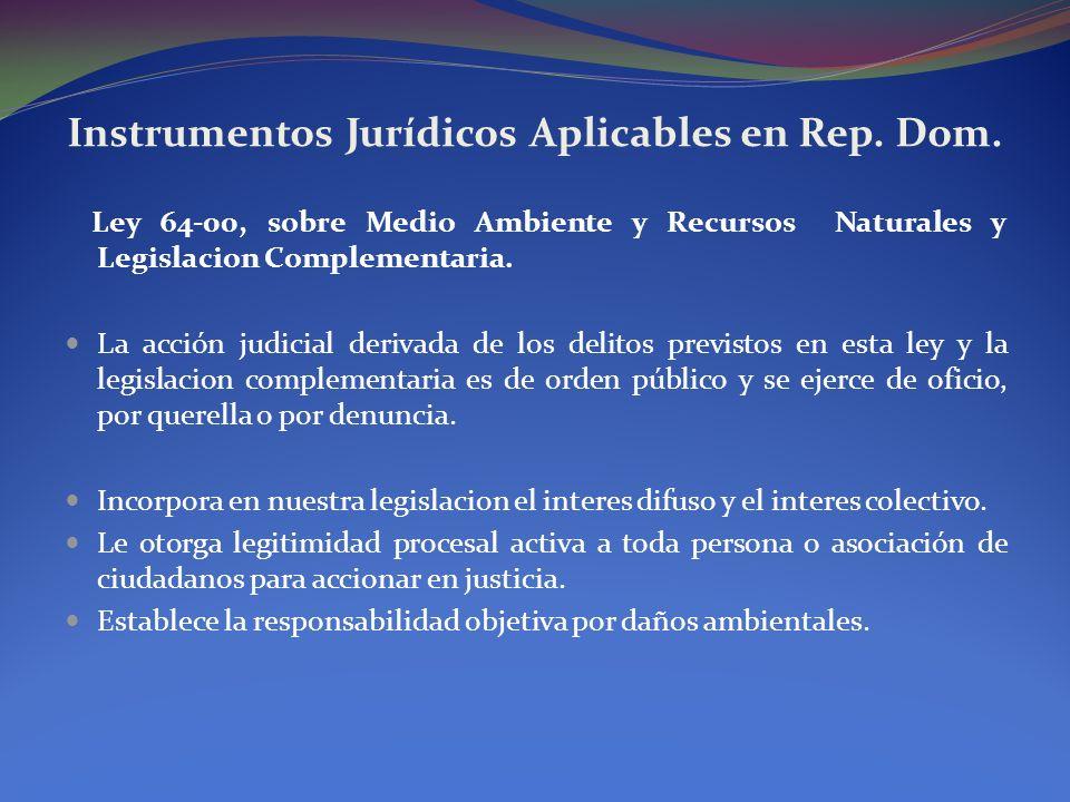 Instrumentos Jurídicos Aplicables en Rep. Dom. Ley 64-00, sobre Medio Ambiente y Recursos Naturales y Legislacion Complementaria. La acción judicial d