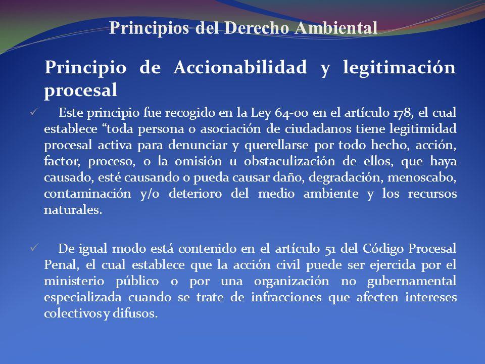 Principios del Derecho Ambiental Principio de Accionabilidad y legitimación procesal Este principio fue recogido en la Ley 64-00 en el artículo 178, e