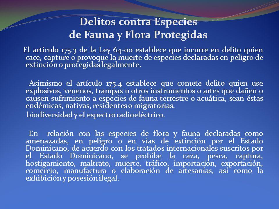 Delitos contra Especies de Fauna y Flora Protegidas El artículo 175.3 de la Ley 64-00 establece que incurre en delito quien cace, capture o provoque l
