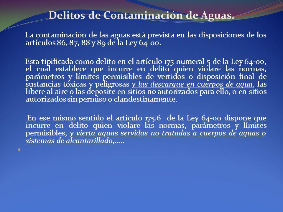 Delitos de Contaminación de Aguas. La contaminación de las aguas está prevista en las disposiciones de los artículos 86, 87, 88 y 89 de la Ley 64-00.