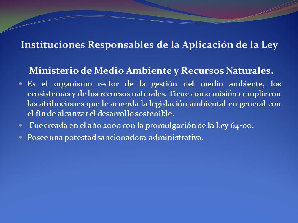 Instituciones Responsables de la Aplicación de la Ley Procuraduría para la Defensa del Medio Ambiente y los Recursos Naturales Es una rama especializada de la Procuraduría General de la República que ejerce la representación y defensa del Estado Dominicano y la sociedad en materia ambiental.