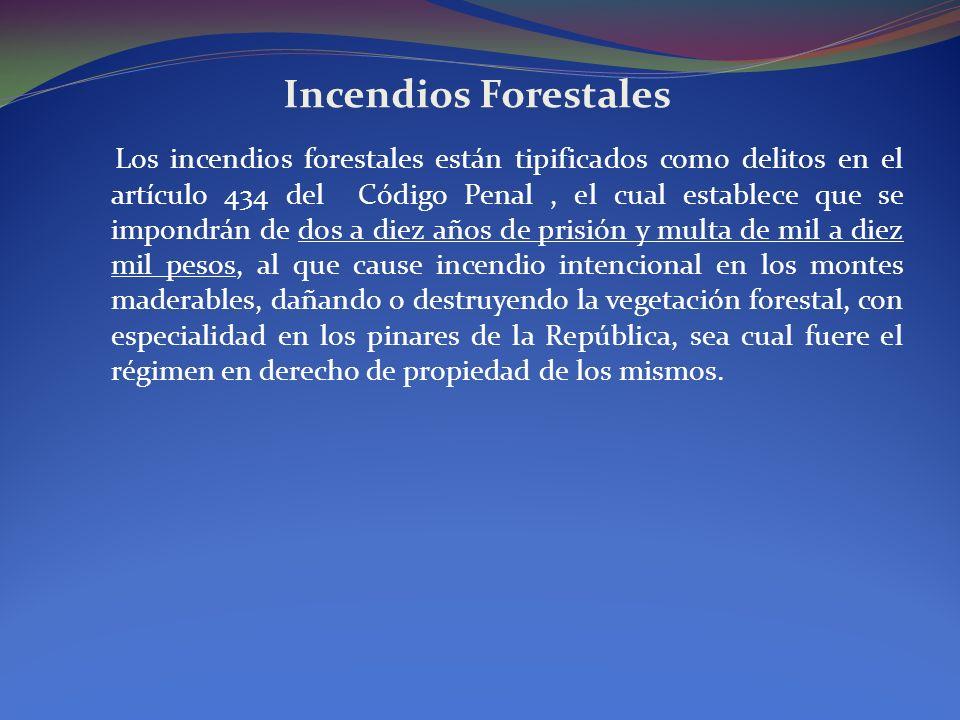Incendios Forestales Los incendios forestales están tipificados como delitos en el artículo 434 del Código Penal, el cual establece que se impondrán d