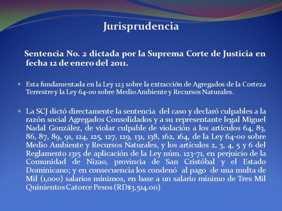 Jurisprudencia Sentencia No. 2 dictada por la Suprema Corte de Justicia en fecha 12 de enero del 2011. Esta fundamentada en la Ley 123 sobre la extrac