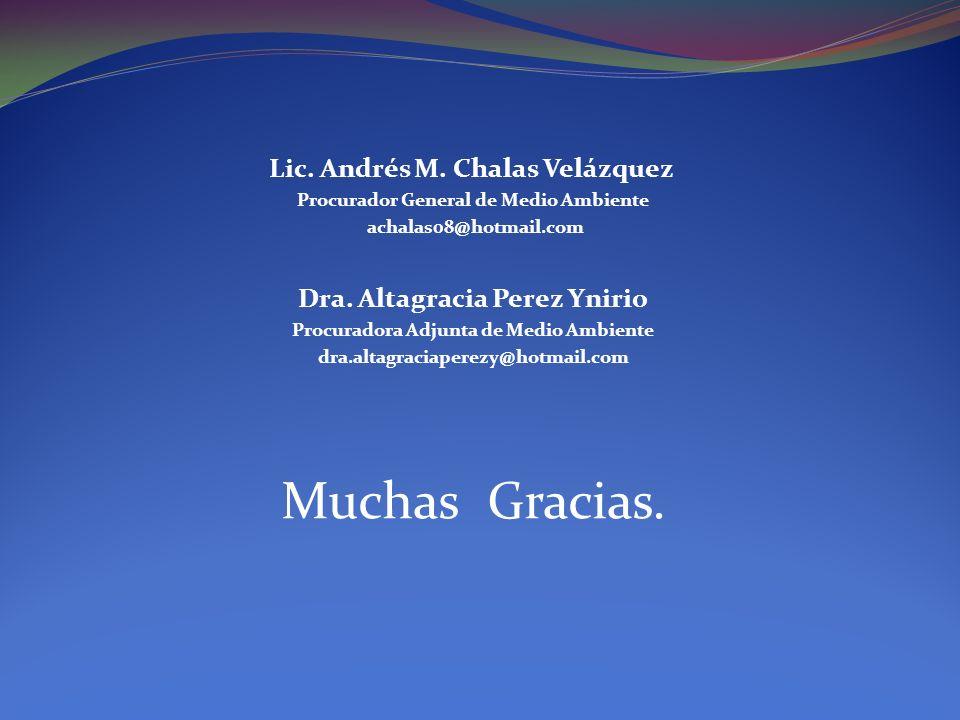 Lic. Andrés M. Chalas Velázquez Procurador General de Medio Ambiente achalas08@hotmail.com Dra. Altagracia Perez Ynirio Procuradora Adjunta de Medio A