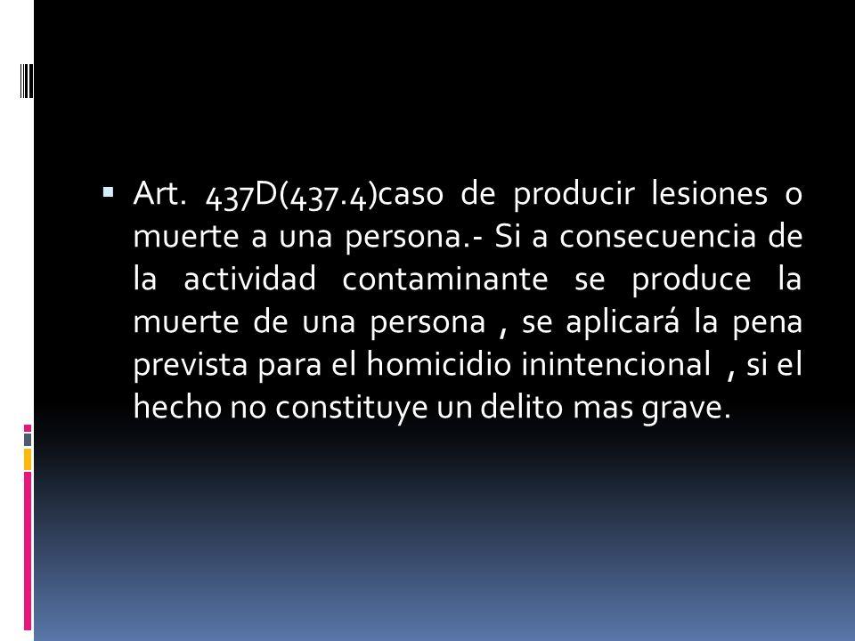 Art. 437D(437.4)caso de producir lesiones o muerte a una persona.- Si a consecuencia de la actividad contaminante se produce la muerte de una persona,
