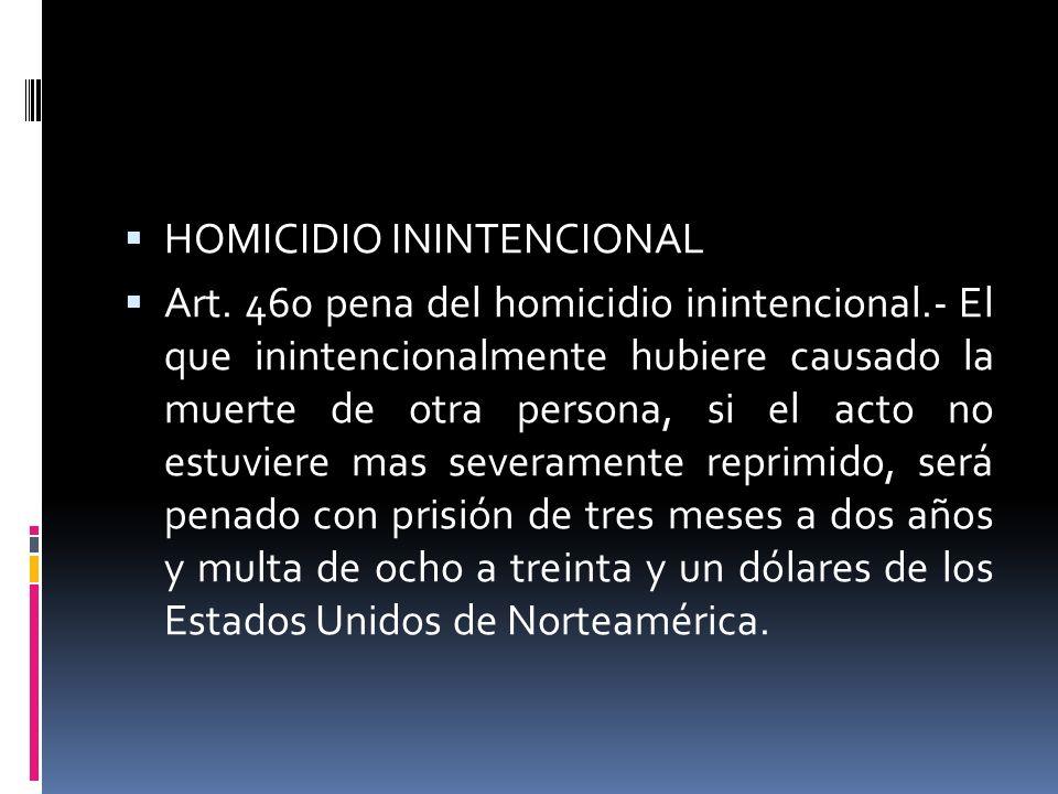 HOMICIDIO ININTENCIONAL Art. 460 pena del homicidio inintencional.- El que inintencionalmente hubiere causado la muerte de otra persona, si el acto no