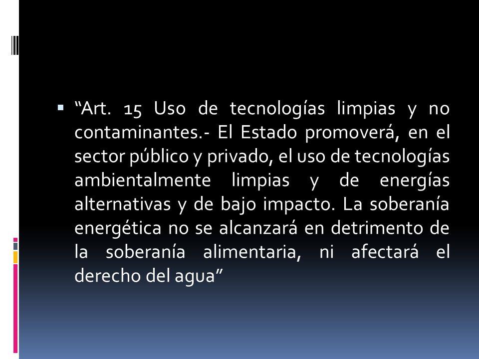 Art. 15 Uso de tecnologías limpias y no contaminantes.- El Estado promoverá, en el sector público y privado, el uso de tecnologías ambientalmente limp