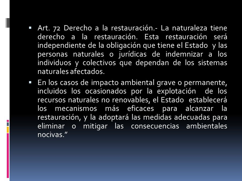 Art.72 Derecho a la restauración.- La naturaleza tiene derecho a la restauración.