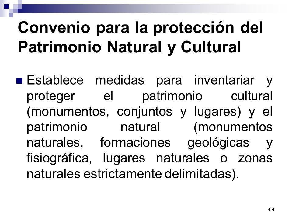 14 Convenio para la protección del Patrimonio Natural y Cultural Establece medidas para inventariar y proteger el patrimonio cultural (monumentos, con