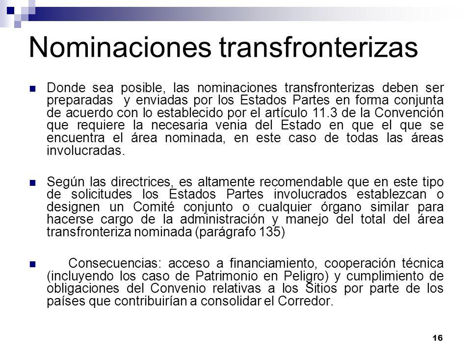 16 Nominaciones transfronterizas Donde sea posible, las nominaciones transfronterizas deben ser preparadas y enviadas por los Estados Partes en forma