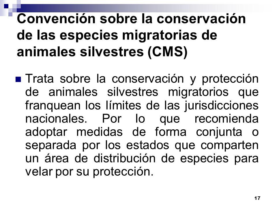 17 Convención sobre la conservación de las especies migratorias de animales silvestres (CMS) Trata sobre la conservación y protección de animales silv