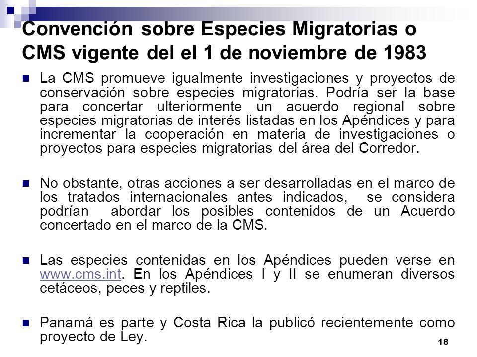 18 Convención sobre Especies Migratorias o CMS vigente del el 1 de noviembre de 1983 La CMS promueve igualmente investigaciones y proyectos de conserv