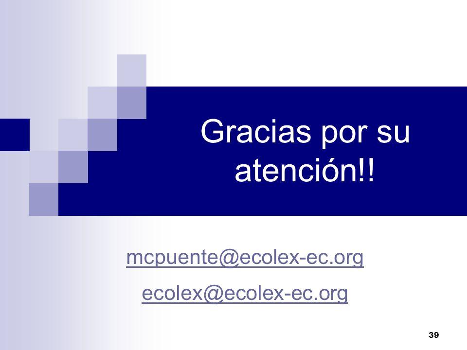 39 Gracias por su atención!! mcpuente@ecolex-ec.org ecolex@ecolex-ec.org ecolex@ecolex-ec.org atención!!