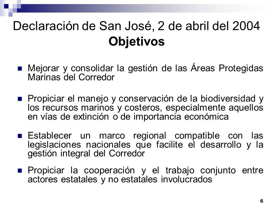 6 Declaración de San José, 2 de abril del 2004 Objetivos Mejorar y consolidar la gestión de las Áreas Protegidas Marinas del Corredor Propiciar el man