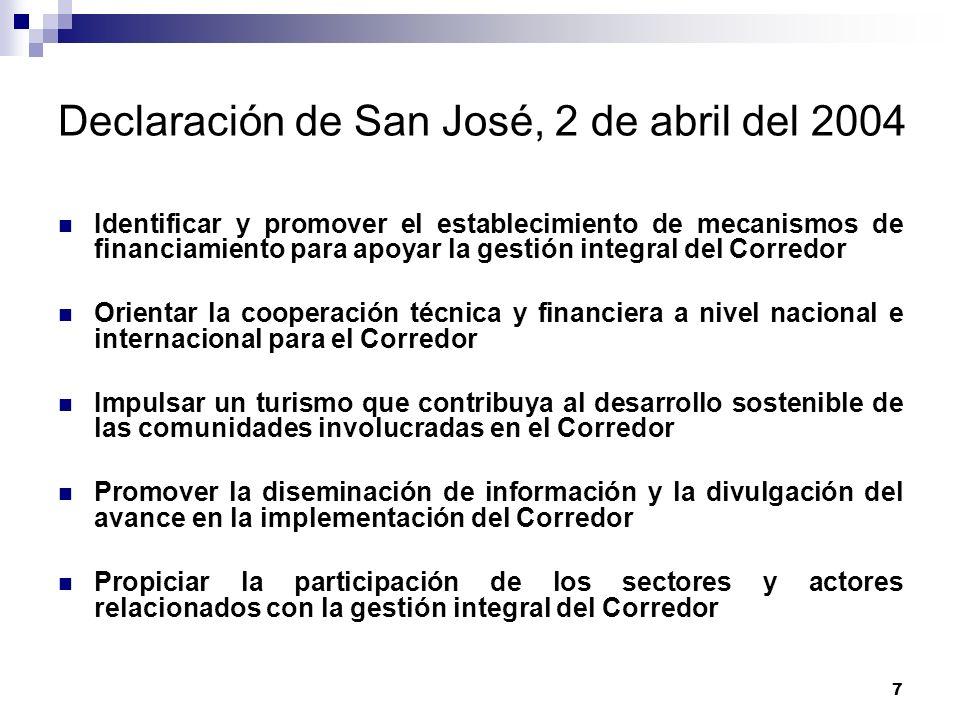 7 Declaración de San José, 2 de abril del 2004 Identificar y promover el establecimiento de mecanismos de financiamiento para apoyar la gestión integr