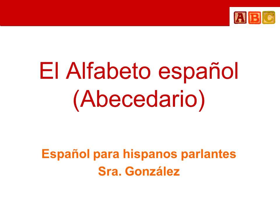 El Alfabeto español (Abecedario) Español para hispanos parlantes Sra. González