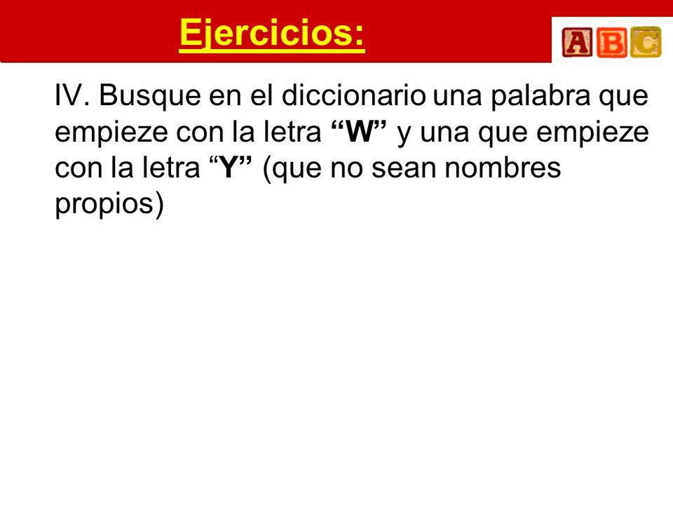 Ejercicios: IV. Busque en el diccionario una palabra que empieze con la letra W y una que empieze con la letra Y (que no sean nombres propios)