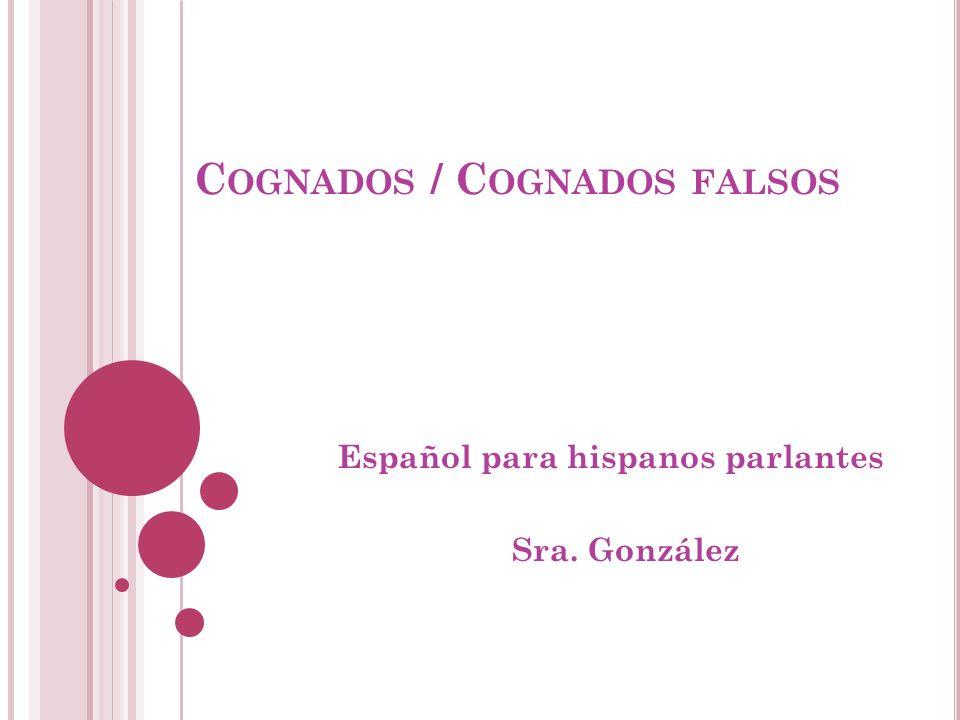 C OGNADOS / C OGNADOS FALSOS Español para hispanos parlantes Sra. González