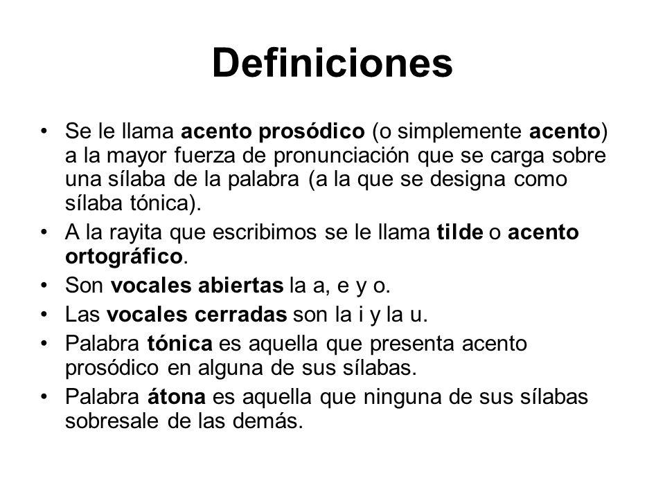 Definiciones Se le llama acento prosódico (o simplemente acento) a la mayor fuerza de pronunciación que se carga sobre una sílaba de la palabra (a la