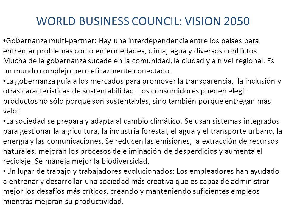 WORLD BUSINESS COUNCIL: VISION 2050 Gobernanza multi-partner: Hay una interdependencia entre los países para enfrentar problemas como enfermedades, clima, agua y diversos conflictos.