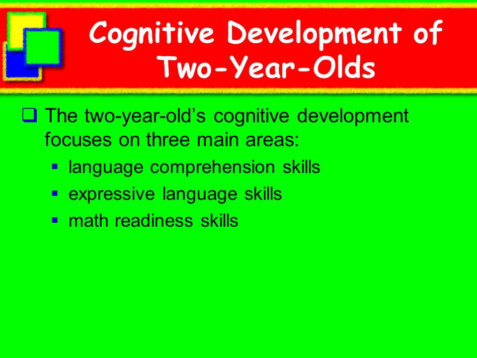 Cognitive Development of Two-Year-Olds The two-year-olds cognitive development focuses on three main areas: language comprehension skills expressive l