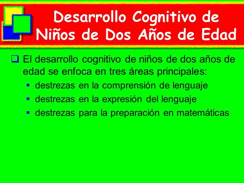 Desarrollo Cognitivo de Niños de Dos Años de Edad El desarrollo cognitivo de niños de dos años de edad se enfoca en tres áreas principales: destrezas