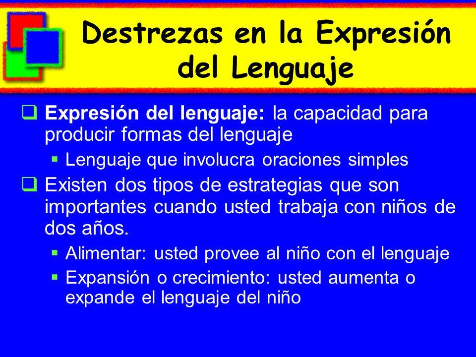 Destrezas en la Expresión del Lenguaje Expresión del lenguaje: la capacidad para producir formas del lenguaje Lenguaje que involucra oraciones simples