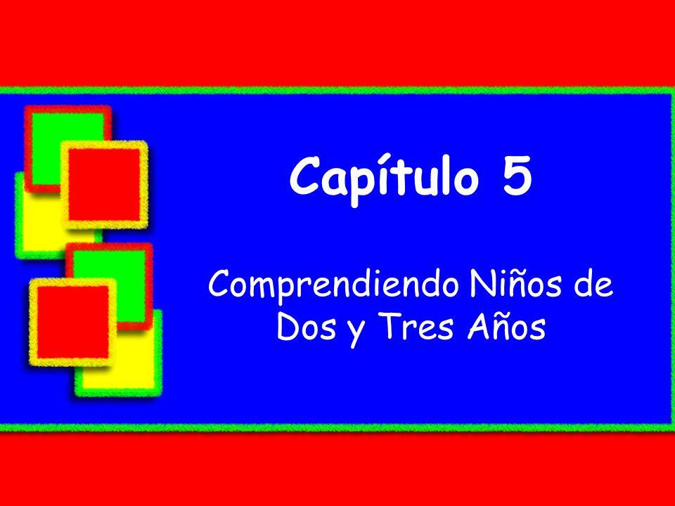 Capítulo 5 Comprendiendo Niños de Dos y Tres Años