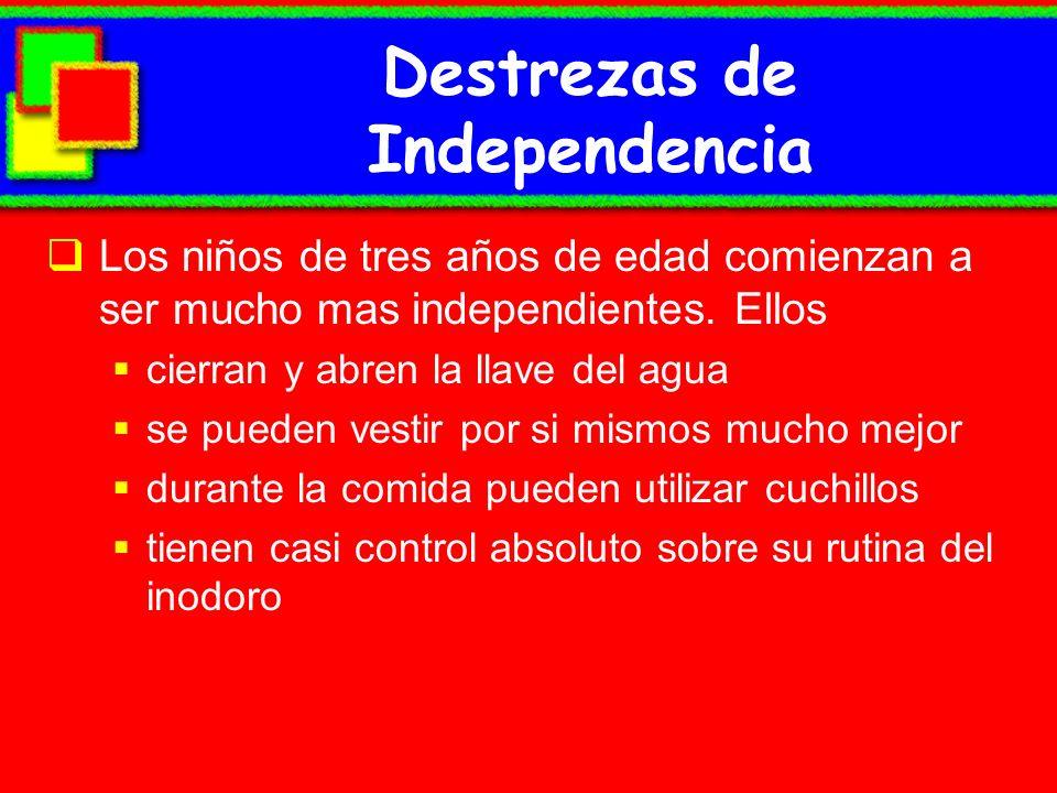 Destrezas de Independencia Los niños de tres años de edad comienzan a ser mucho mas independientes.