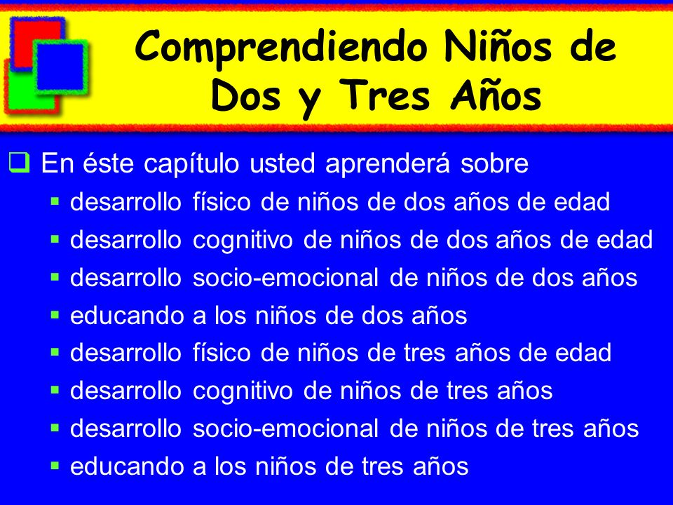 Objectives Describe the physical, cognitive, and social- emotional development of two-year-olds.