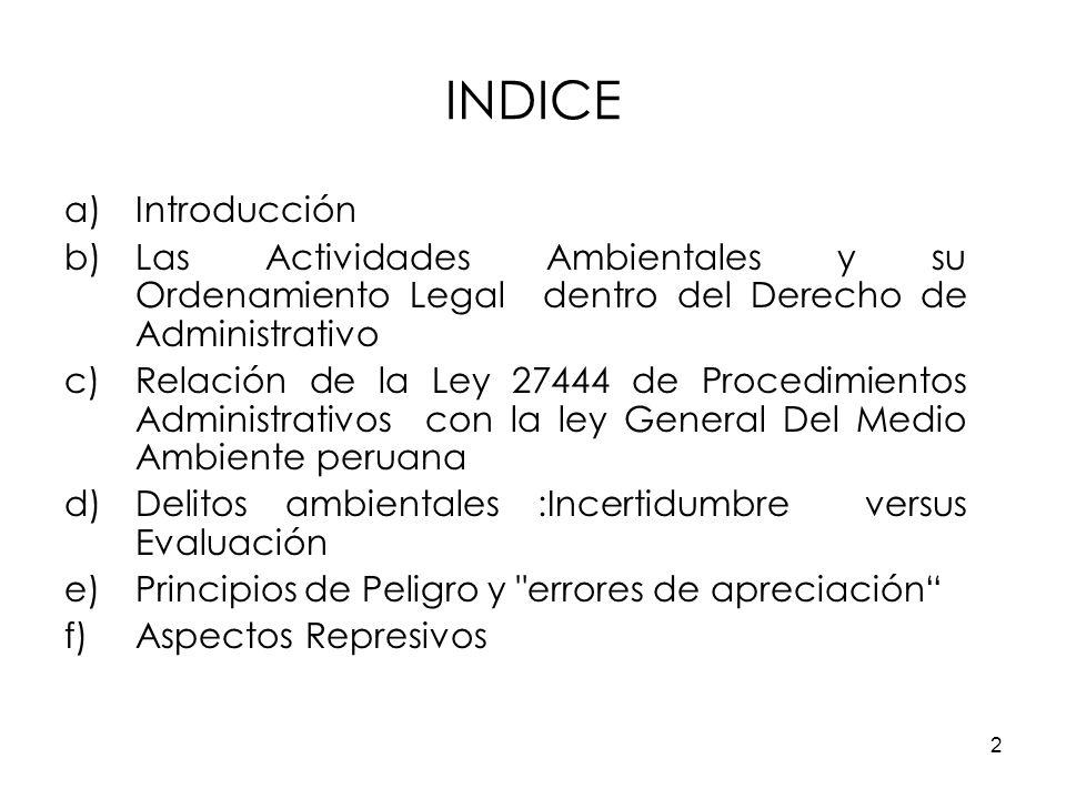 2 INDICE a)Introducción b)Las Actividades Ambientales y su Ordenamiento Legal dentro del Derecho de Administrativo c)Relación de la Ley 27444 de Proce