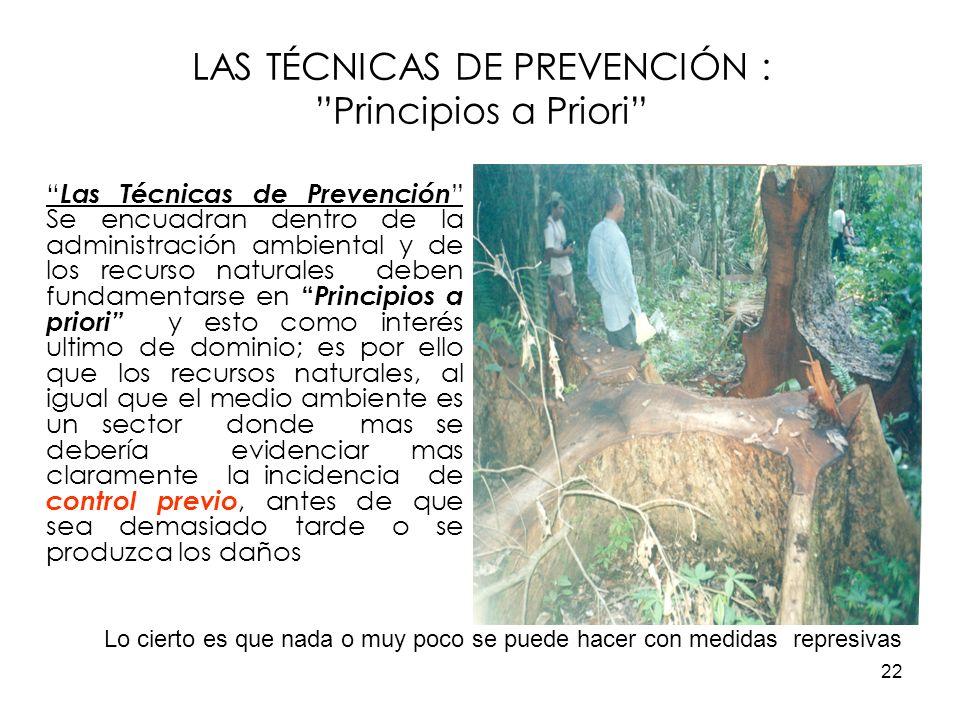 22 LAS TÉCNICAS DE PREVENCIÓN : Principios a Priori Las Técnicas de Prevención Se encuadran dentro de la administración ambiental y de los recurso nat