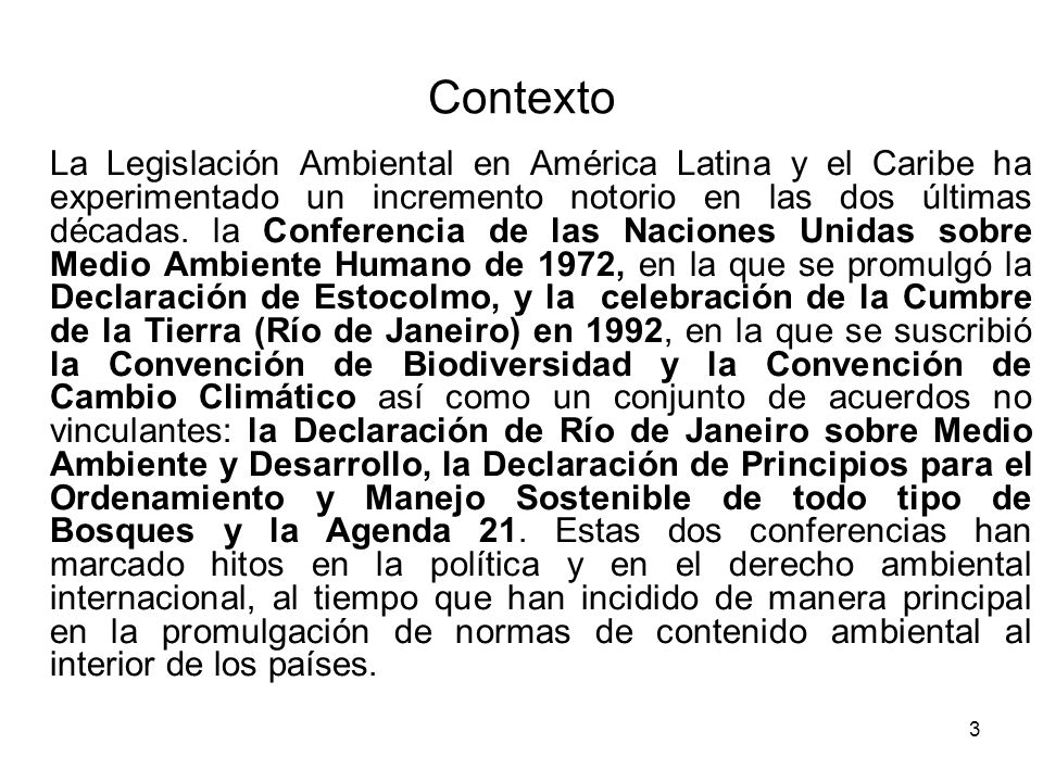3 Contexto La Legislación Ambiental en América Latina y el Caribe ha experimentado un incremento notorio en las dos últimas décadas. la Conferencia de
