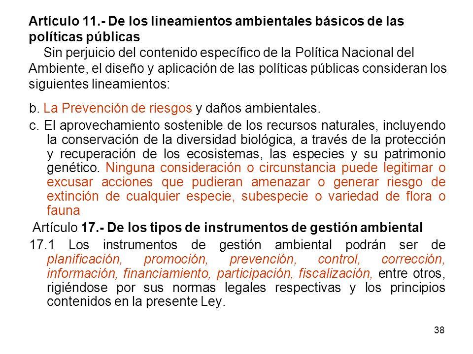 38 Artículo 11.- De los lineamientos ambientales básicos de las políticas públicas Sin perjuicio del contenido específico de la Política Nacional del