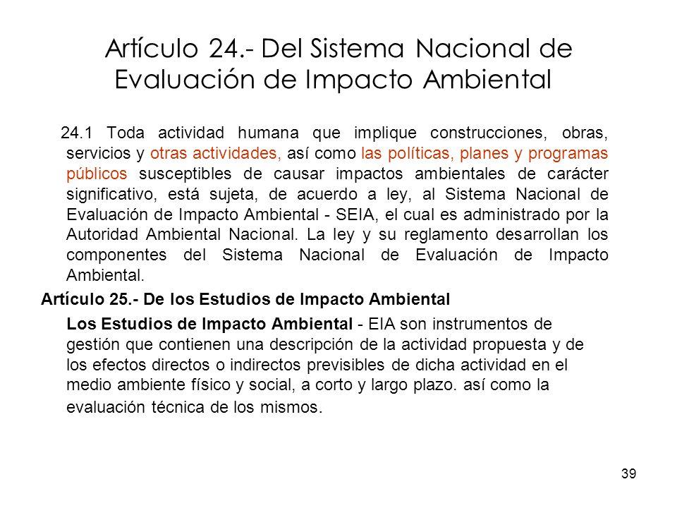 39 Artículo 24.- Del Sistema Nacional de Evaluación de Impacto Ambiental 24.1 Toda actividad humana que implique construcciones, obras, servicios y ot