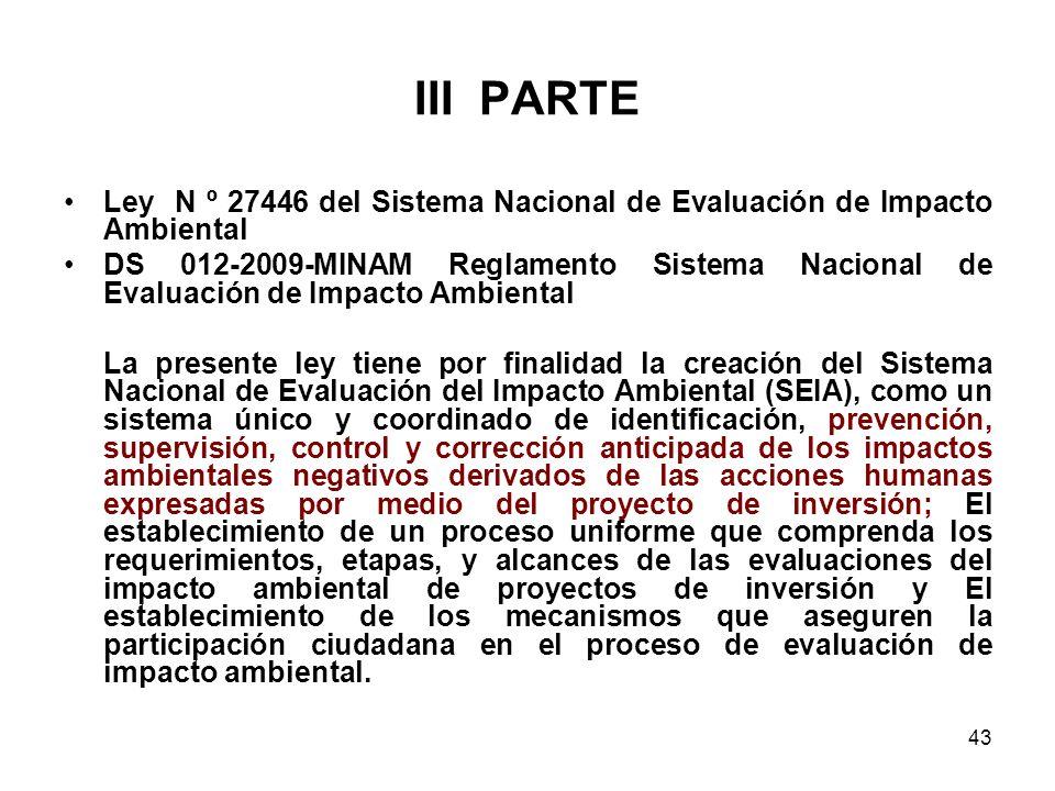43 III PARTE Ley N º 27446 del Sistema Nacional de Evaluación de Impacto Ambiental DS 012-2009-MINAM Reglamento Sistema Nacional de Evaluación de Impa