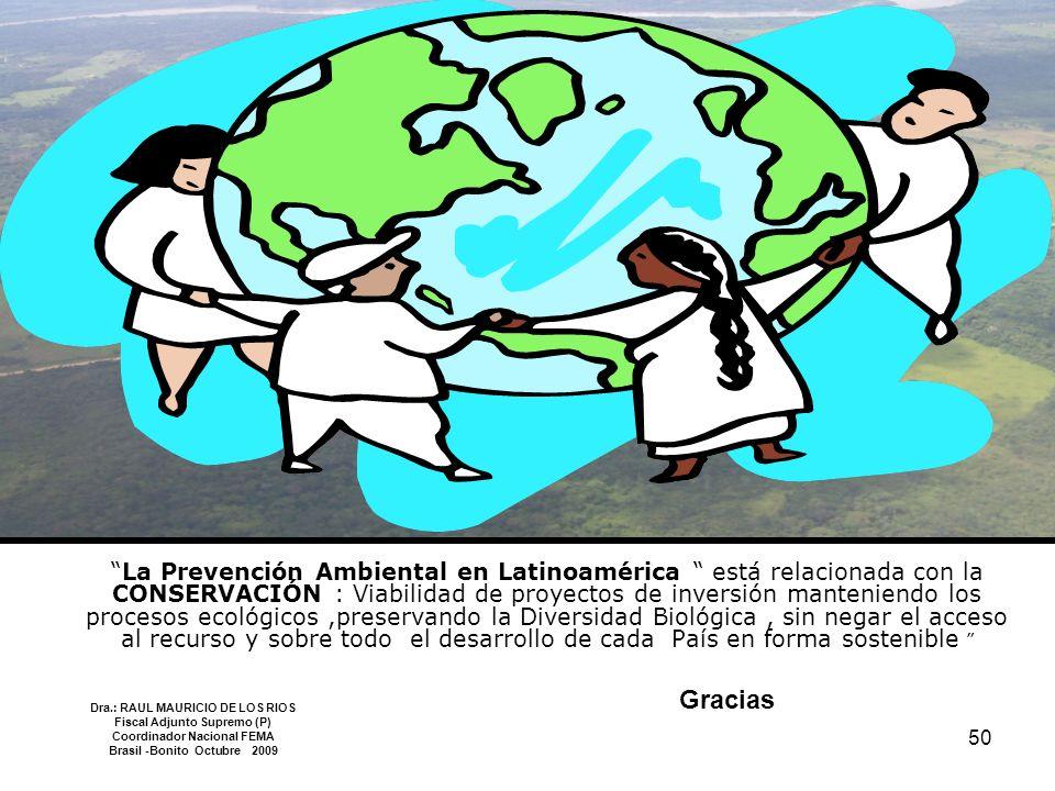 50 La Prevención Ambiental en Latinoamérica está relacionada con la CONSERVACIÓN : Viabilidad de proyectos de inversión manteniendo los procesos ecoló