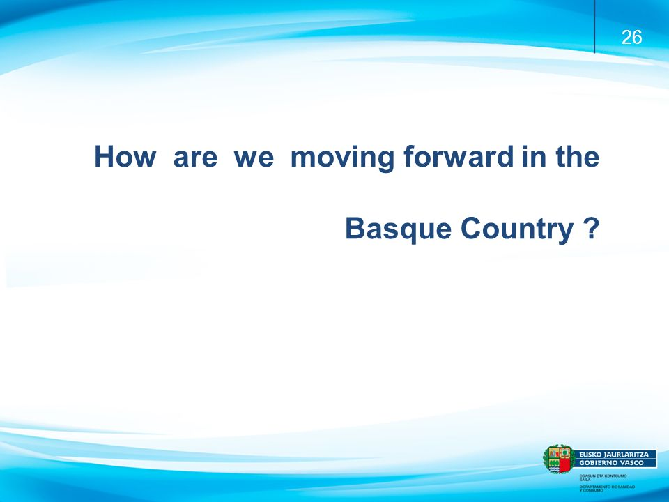 26 How are we moving forward in the Basque Country