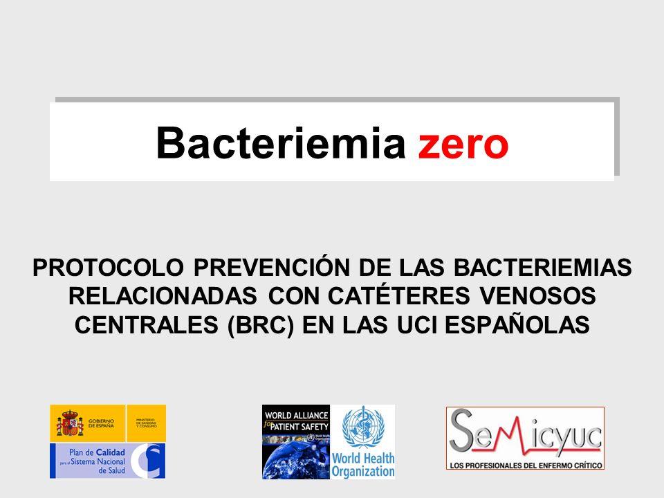 Bacteriemia zero PROTOCOLO PREVENCIÓN DE LAS BACTERIEMIAS RELACIONADAS CON CATÉTERES VENOSOS CENTRALES (BRC) EN LAS UCI ESPAÑOLAS