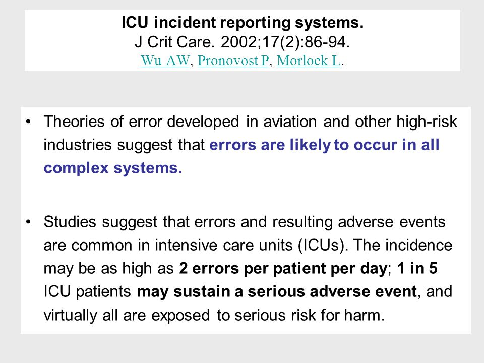 ICU incident reporting systems. J Crit Care. 2002;17(2):86-94. Wu AW, Pronovost P, Morlock L. Wu AWPronovost PMorlock L Theories of error developed in