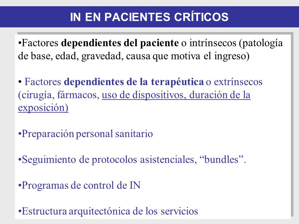 IN EN PACIENTES CRÍTICOS Factores dependientes del paciente o intrínsecos (patología de base, edad, gravedad, causa que motiva el ingreso) Factores de