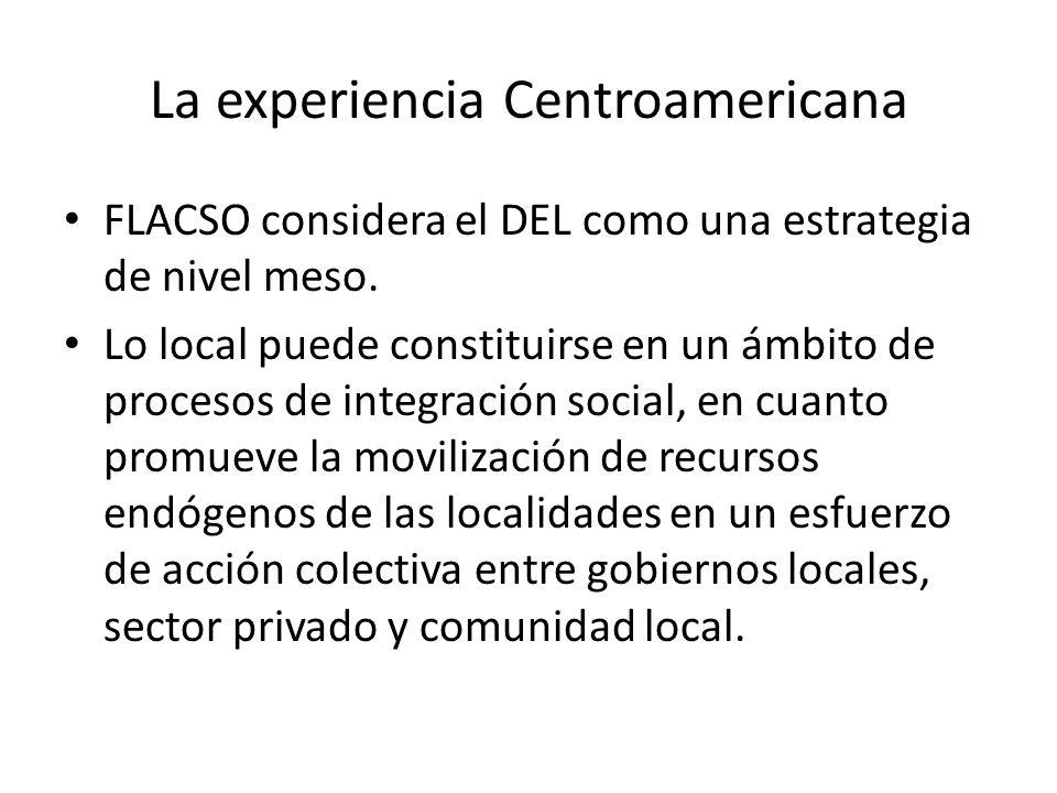 La experiencia Centroamericana FLACSO considera el DEL como una estrategia de nivel meso. Lo local puede constituirse en un ámbito de procesos de inte