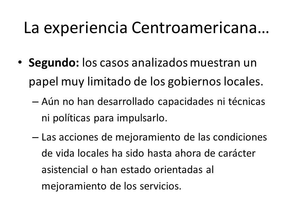 La experiencia Centroamericana… Segundo: los casos analizados muestran un papel muy limitado de los gobiernos locales. – Aún no han desarrollado capac