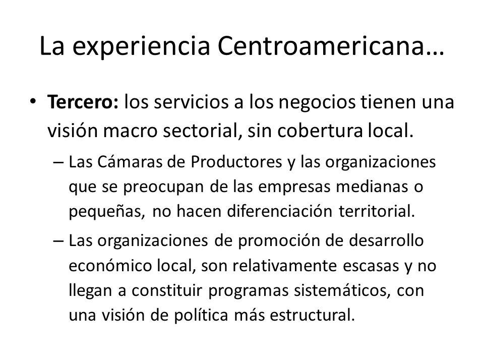 La experiencia Centroamericana… Tercero: los servicios a los negocios tienen una visión macro sectorial, sin cobertura local. – Las Cámaras de Product