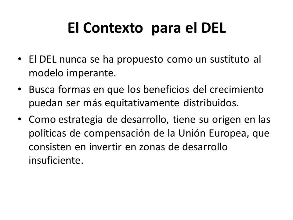 El Contexto para el DEL El DEL nunca se ha propuesto como un sustituto al modelo imperante. Busca formas en que los beneficios del crecimiento puedan