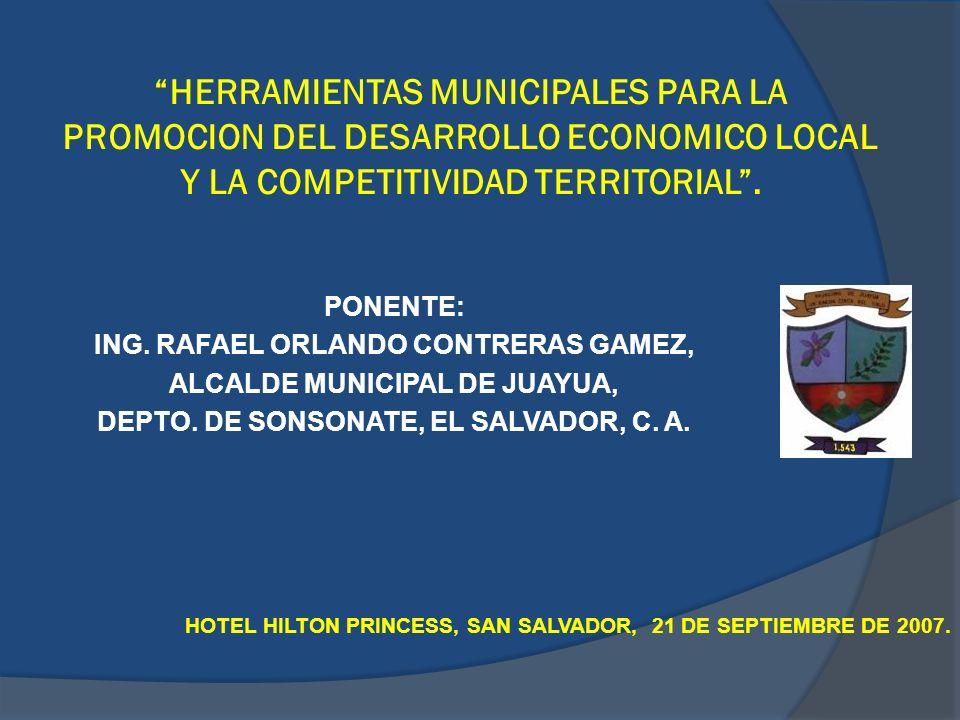 HERRAMIENTAS MUNICIPALES PARA LA PROMOCION DEL DESARROLLO ECONOMICO LOCAL Y LA COMPETITIVIDAD TERRITORIAL. PONENTE: ING. RAFAEL ORLANDO CONTRERAS GAME