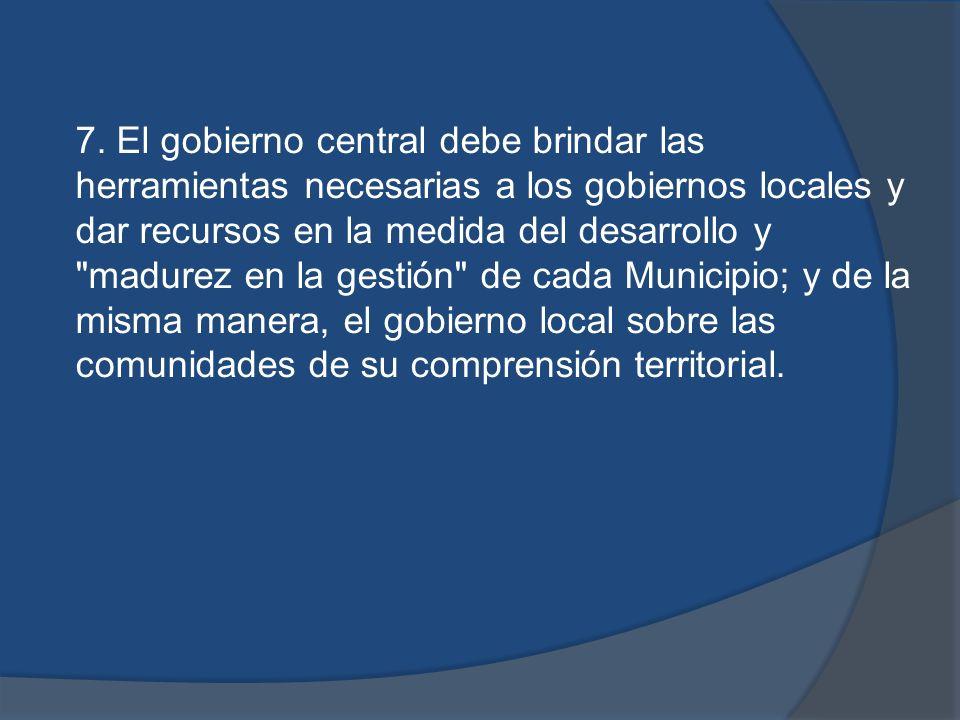 7. El gobierno central debe brindar las herramientas necesarias a los gobiernos locales y dar recursos en la medida del desarrollo y