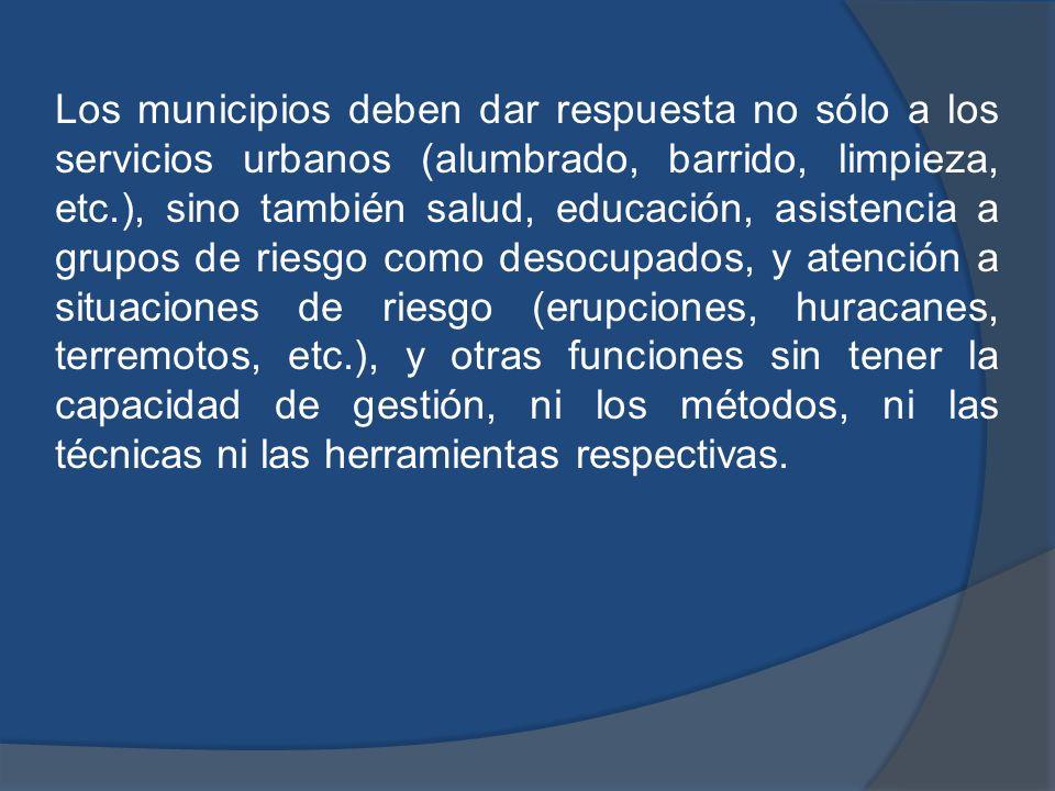 Los municipios deben dar respuesta no sólo a los servicios urbanos (alumbrado, barrido, limpieza, etc.), sino también salud, educación, asistencia a g