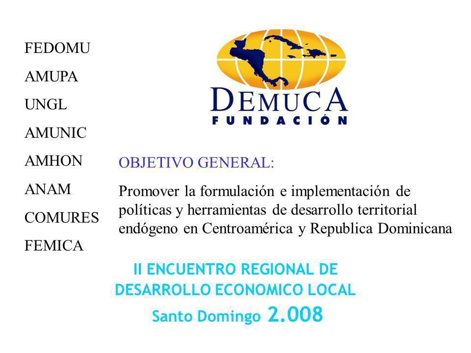 II ENCUENTRO REGIONAL DE DESARROLLO ECONOMICO LOCAL Santo Domingo 2.008 FEDOMU AMUPA UNGL AMUNIC AMHON ANAM COMURES FEMICA OBJETIVO GENERAL: Promover
